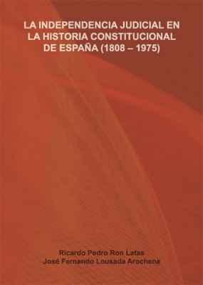 La independencia judicial en la historia constitucional de España (1808-1975)