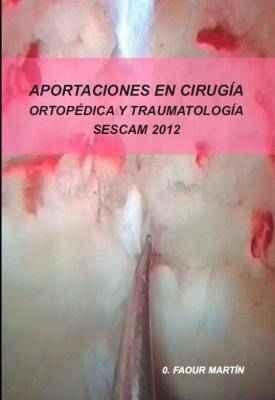 Aportaciones en cirugía ortopédica y traumatología. SESCAM 2012.