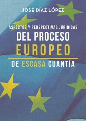 Aspectos y perspectivas jurídicas del Proceso Europeo de Escasa Cuantía