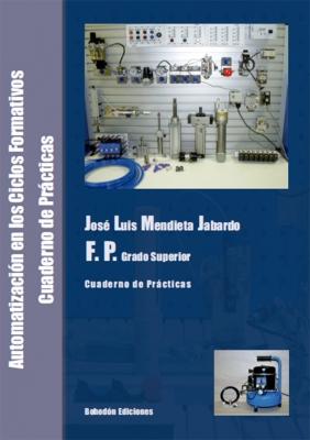 Automatización en los Ciclos Formativos de Grado Superior. Cuaderno de prácticas