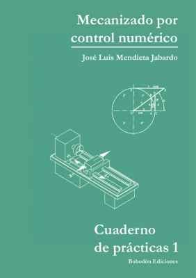 Cuaderno de prácticas nº 1 - Mecanizado por control numérico