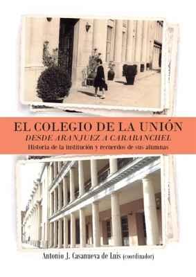 El Colegio de la Unión. Desde Aranjuez a Carabanchel. Historia de la Institución y recuerdos de su