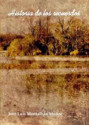 Historia de los recuerdos (poemas, cuentos y recuerdos)
