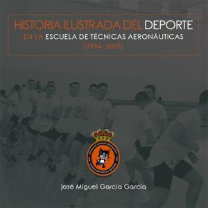 Historia Ilustrada del Deporte en la Escuela de Técnicas Aeronáuticas (1994-2019)