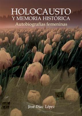 Holocausto y Memoria Histórica. Autobiografías femeninas