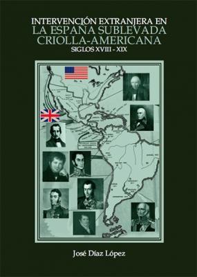 Intervención extranjera en la España sublevada criolla-americana (Siglos XVIII-XIX)