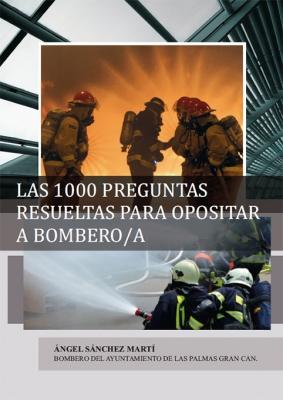 Las 1000 Preguntas Resueltas para Opositar a Bombero/a