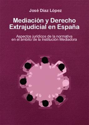 Mediación y Derecho Extrajudicial en España. Aspectos jurídicos de la normativa en el ámbito de