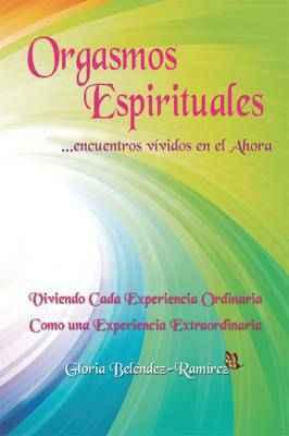 Orgasmos Espirituales (Encuentros vividos en el ahora)