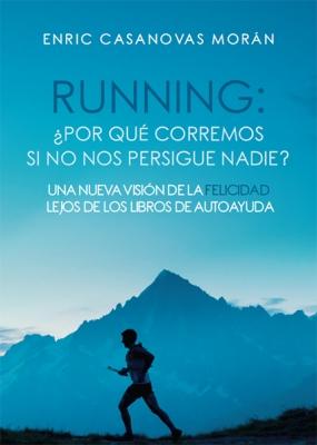 Running: ¿Por qué corremos si no nos persigue nadie? Una nueva visión de la felicidad lejos de...